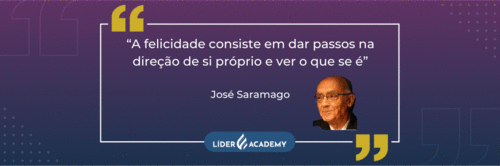 """""""A felicidade consiste em dar passos na direção de si próprio e ver o que se é"""" - José Saramago"""